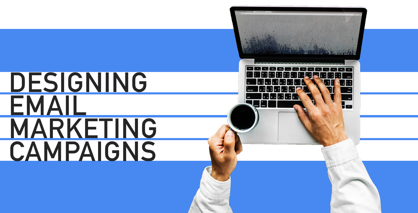 Email Marketing pt. 2: How to Design your Campaign
